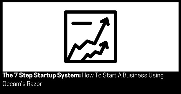 The 7 Step Startup System How To Start A Business Using Occam's Razor