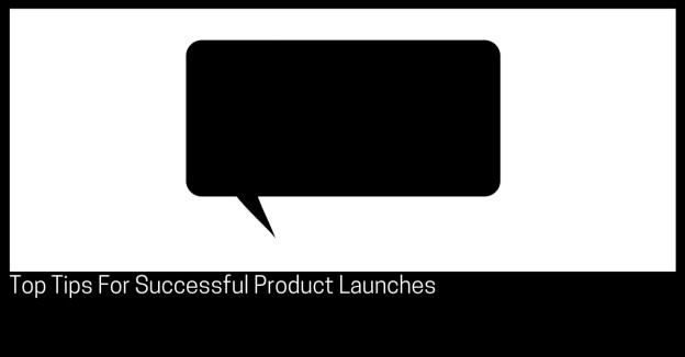 Top Tips For Successful Product Launches