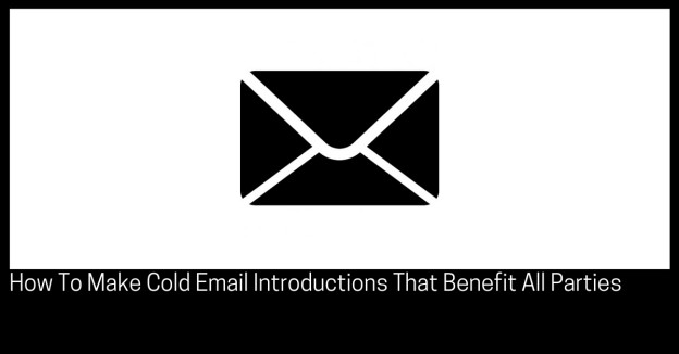 How To Make Cold Email Introductions That Benefit All Parties