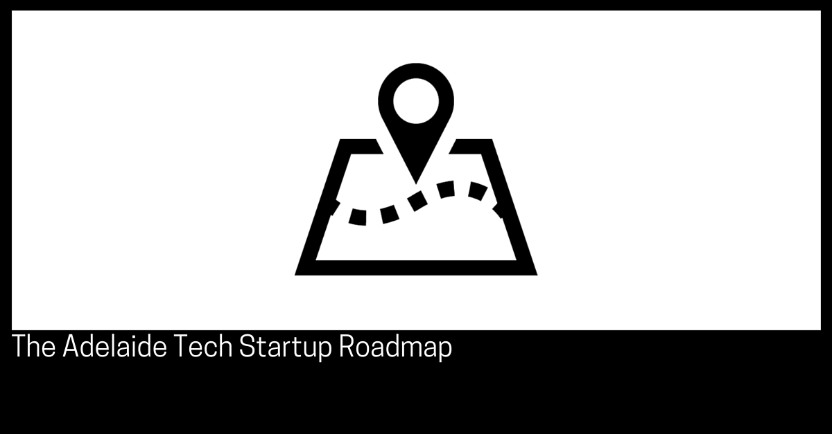 The Adelaide Tech Startup Roadmap