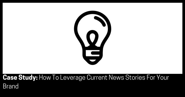 Case Study How To Leverage Current News Stories For Your Brand