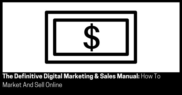 The Definitive Digital Marketing & Sales Manual How To Market And Sell Online