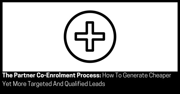 The Partner Co-Enrolment Process How To Generate Cheaper Yet More Targeted And Qualified Leads