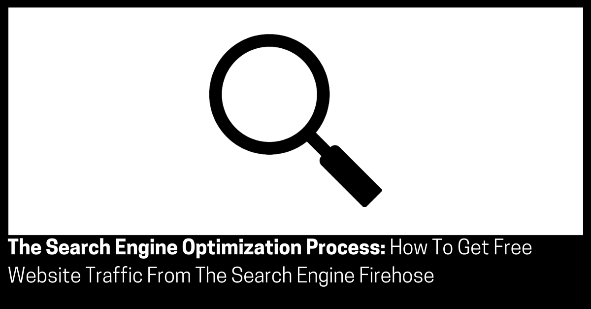 The Search Engine Optimization Process How To Get Free Website Traffic From The Search Engine Firehose
