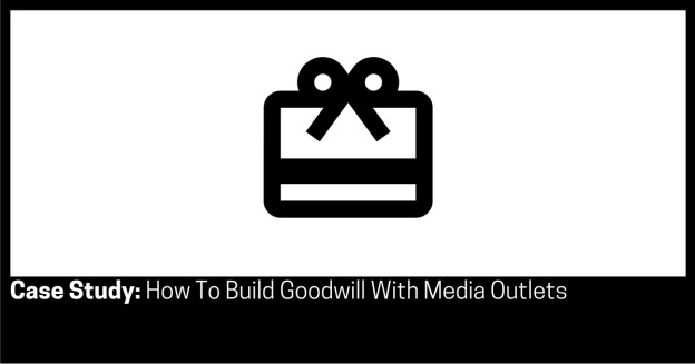Case Study How To Build Goodwill With Media Outlets