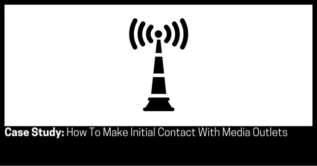 Case Study How To Make Initial Contact With Media Outlets