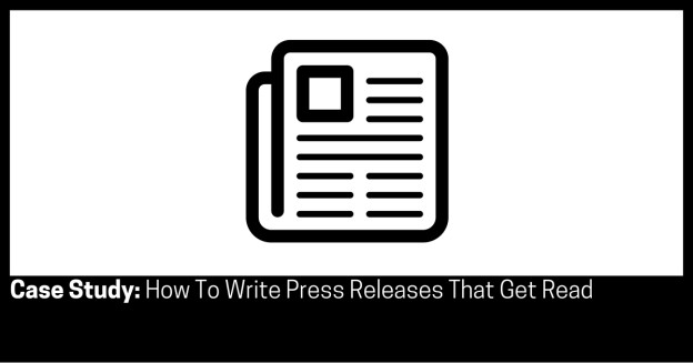 Case Study How To Write Press Releases That Get Read