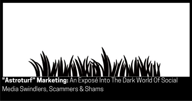 astroturf-marketing-an-expose-into-the-dark-world-of-social-media-swindlers-scammers-shams