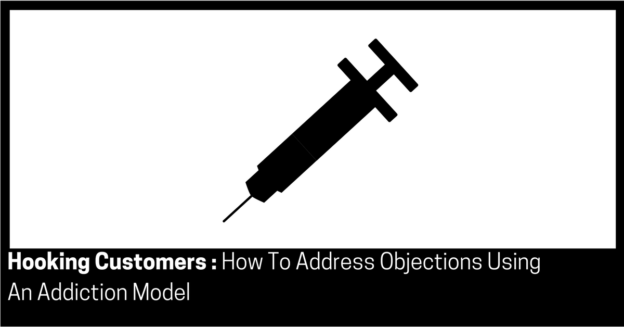 Hooking Customers How To Address Objections Using An Addiction Model