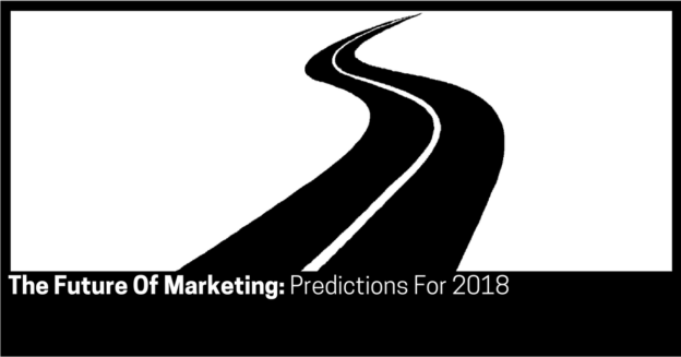 The Future Of Marketing Predictions For 2018